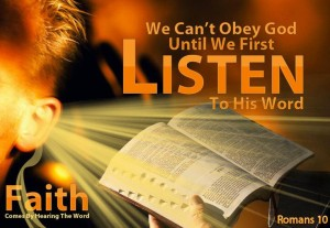 We can't obey God until we first listen to HIS WORD.